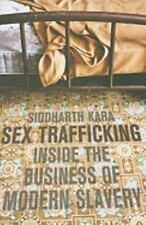 Sex Trafficking : Inside the Business of Modern Slavery by Siddharth Kara...