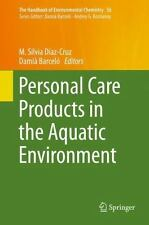 Personal Care Products in the Aquatic Environment: By D?azCruz, M. Silvia Bar...