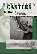 Detention Castles of Stone and Steel: Landscape, Labor, and the Urban Penitentia