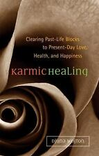 Karmic Healing: Clearing Past Life Blocks to Present Day Love, Health, Happiness