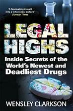 Legal Highs: Inside Secrets of the World's Newest and Deadliest Drugs by Clarkso