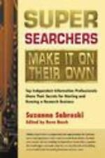 Super Searchers Make It on Their Own: Top Independent Information Professionals