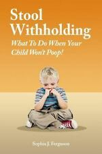 Stool Withholding : What to Do When Your Child Won't Poop!, Paperback by Ferg...