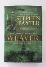 HARDCOVER BOOK : Weaver by Stephen Baxter 2008 Time's Tapestry Book 4 Four Epic
