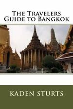 The Travelers Guide to Bangkok by Kaden Sturts (2016, Paperback)