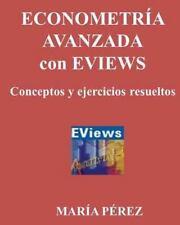 ECONOMETRIA AVANZADA con EVIEWS, Conceptos y Ejercicios Resueltos by Maria...
