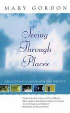 Seeing Through Places : Reflections on Geography and Identity by Mary Gordon...