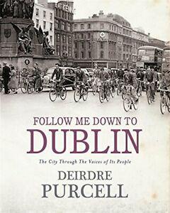 Follow Me Down to Dublin: The City Through the Vo... by Deirdre Purcell Hardback