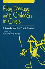 Play Therapy with Children in Crisis: A Casebook for Practitioners by Webb DSW