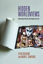 Hidden Worldviews: Eight Cultural Stories That Shape Our Lives by Steve Wilkens