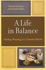 A Life in Balance: Finding Meaning in a Chaotic World, Robin, Jennifer, Stoner,