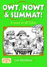 Owt, Nowt and Summat!: A Toast to All Tykes (Local Dialect) By Len Markham,Bria