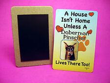 """""""Doberman Pinscher"""" A House Isn't Home - Dog Fridge Magnet - Sku# 20"""