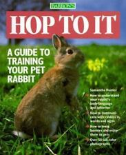 Hop to It : A Guide to Training Your Pet Rabbit by Samantha Fraser BRAND NEW