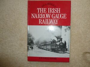 THE  IRISH NARROW GAUGE  RAILWAY A PICTORIAL HISTORY
