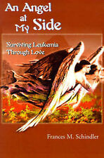 NEW An Angel at My Side: Surviving Leukemia Through Love by Frances Schindler