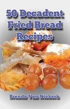50 Decadent Fried Bread Recipes, Paperback by Van Niekerk, Brenda, Like New U...