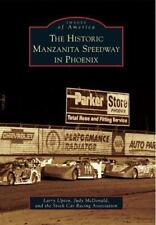 Historic Manzanita Speedway in Phoenix, The (Images of America), The Stock Car R