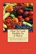 How to Cook Healthy in a Hurry: 50 Quick and Easy, Low Fat Recipes You Can Make
