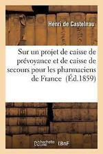 Sur un Projet de Caisse de Prevoyance et de Caisse de Secours Pour les...