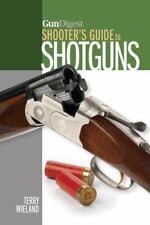 Gun Digest Shooter's Guide to Shotguns by Terry Wieland Gun Shot shells Info