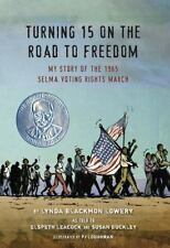 Turning 15 on the Road to Freedom: My Story of the 1965 Selma Voting R-ExLibrary