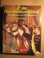 Peter Krause - O alte Burschenherrlichkeit - Die Studenten und ihr Brauchtum