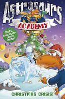 Astrosaurs Academy 6: Christmas Crisis!, Cole, Steve, Very Good Book