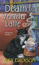 A Bookstore Cafe Mystery: Death by Vanilla Latte 4 by Alex Erickson (2017,...