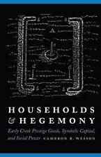 Households and Hegemony : Early Creek Prestige Goods, Symbolic Capital, and...