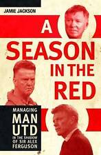 A Season in the Red: Managing Man UTD in the shadow of Sir Alex Ferguson, Very G