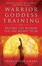 Warrior Goddess Training : Become the Woman You Are Meant to Be by HeatherAsh...
