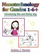 Nanotechnology for Grades 1-6+ : Introducing Nan and Bucky Dog by Andrea J....