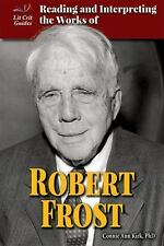 READING AND INTERPRETING THE WORKS OF ROBERT FROST - KIRK, CONNIE ANN, PH.D. - N
