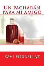 Un Pacharan para Mi Amigo by Xavi Forrellat (2016, Paperback)