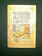 THE BREAD MACHINE BAKER COOKBOOK BY ELIZABETH M HARBISON