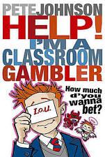 Help! I'm a Classroom Gambler by Pete Johnson (Paperback, 2006)