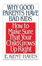 Why Good Parents Have Bad Kids : How to Make Sure That Your Child Grows up...