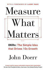 Measure What Matters: OKRs: The Simple Idea that Drives 10x Growth | John Doerr