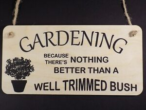 """"""" Gardening Nothing Better Than A Well Trimmed Bush """" Hanging Plaque Wooden Sign"""