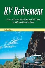 RV Retirement : How to Travel Part-Time or Full-Time in a Recreational...