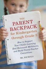 NEW The Parent Backpack for Kindergarten Through Grade 5: How to Support Your Ch