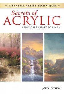 Secrets of Acrylic : Landscapes Start to Finish, Paperback by Yarnell, Jerry,...