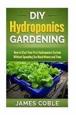 DIY Hydroponics Gardening : How to Make Your First Hydroponics System Without...