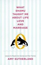 What Shamu Taught Me About Life, Love, and Marriage: Lessons for People from An