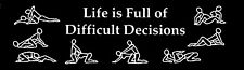 LIFE IS FULL OF DIFFICULT DECISIONS HELMET STICKER HARD HAT STICKER LAPTOP DECAL