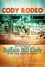 Cody Rodeo: The Mystique of Buffalo Bill Cody and the Great American Cowboy