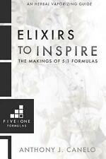 Elixirs to Inspire: The Makings of 5:1 Formulas: An Herbal E-Cigarette Guide by