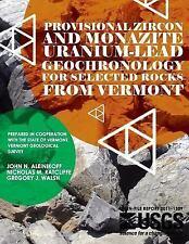 Provisional Zircon and Monazite Uranium-Lead Geochronology for Selected Rocks...