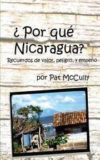 Por Que Nicaragua? : Recuerdos de Valor, Peligro, y Empeno by Pat McCully...